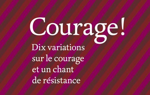 Courage ! Dix variations sur le courage et un chant de résistance